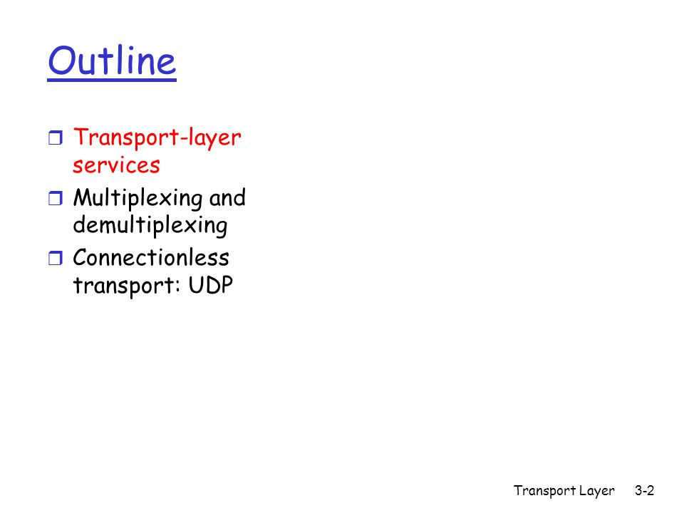Transport Layer3-2 Outline r Transport-layer services r Multiplexing and demultiplexing r Connectionless transport: UDP