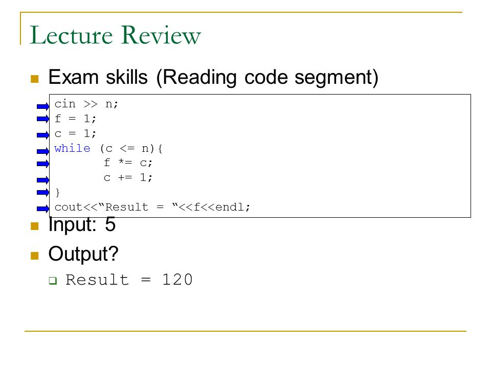Lecture Review Exam skills (Reading code segment) Input: 5 Output.
