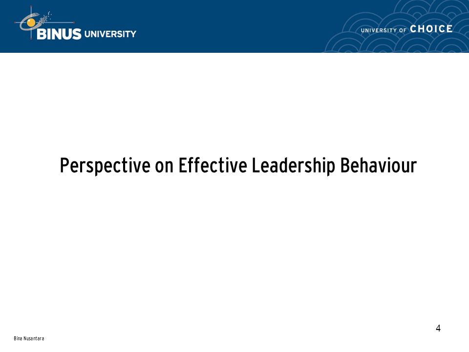 Bina Nusantara 4 Perspective on Effective Leadership Behaviour