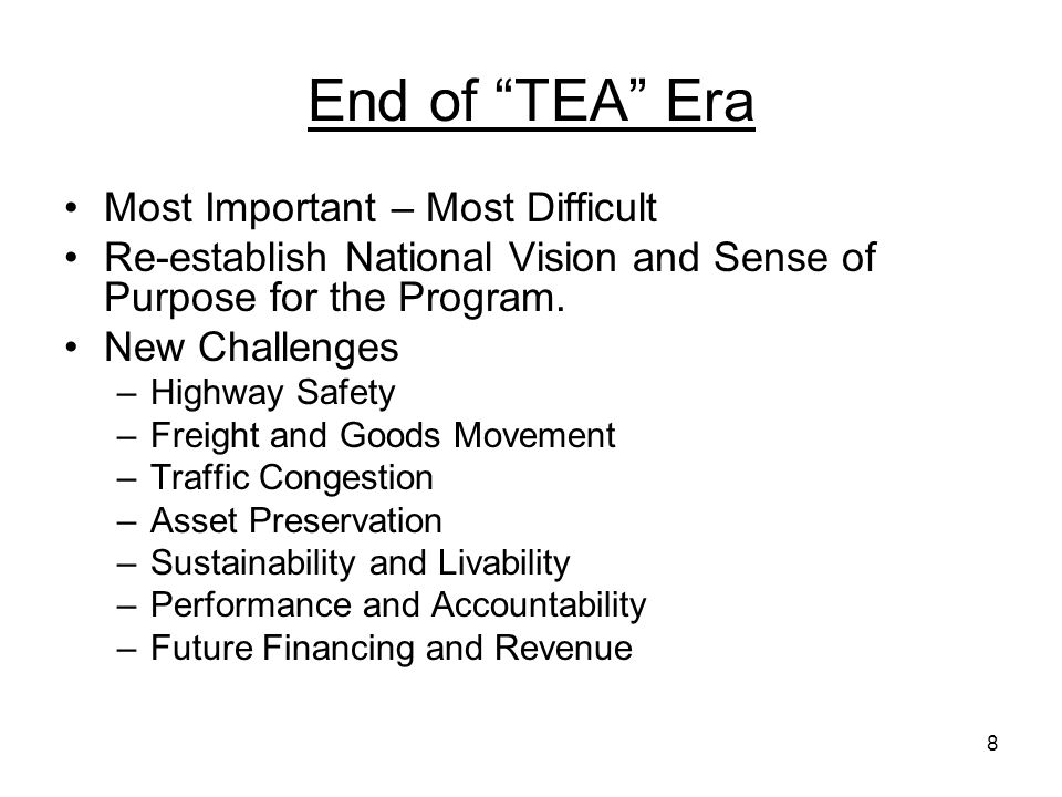 8 End of TEA Era Most Important – Most Difficult Re-establish National Vision and Sense of Purpose for the Program.