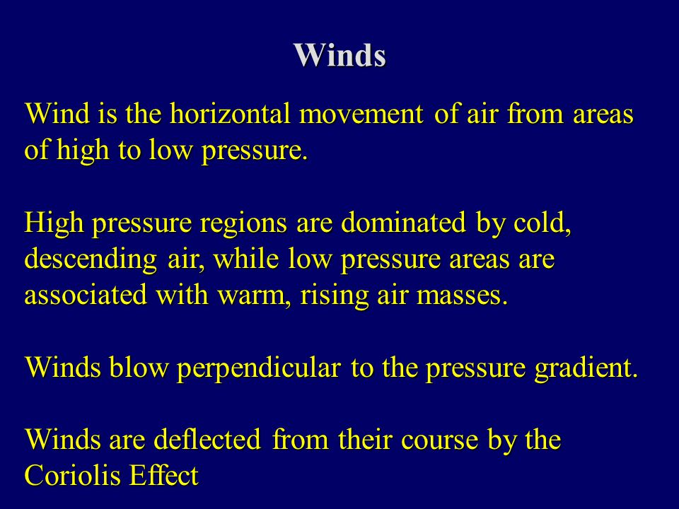 Winds Wind is the horizontal movement of air from areas of high to low pressure.