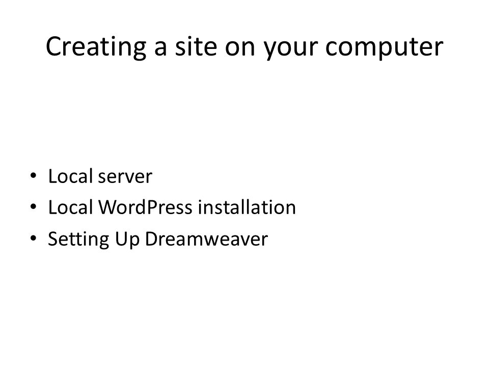 Creating a site on your computer Local server Local WordPress installation Setting Up Dreamweaver