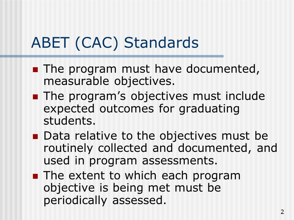 2 ABET (CAC) Standards The program must have documented, measurable objectives.