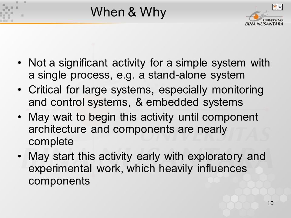 10 When & Why Not a significant activity for a simple system with a single process, e.g.