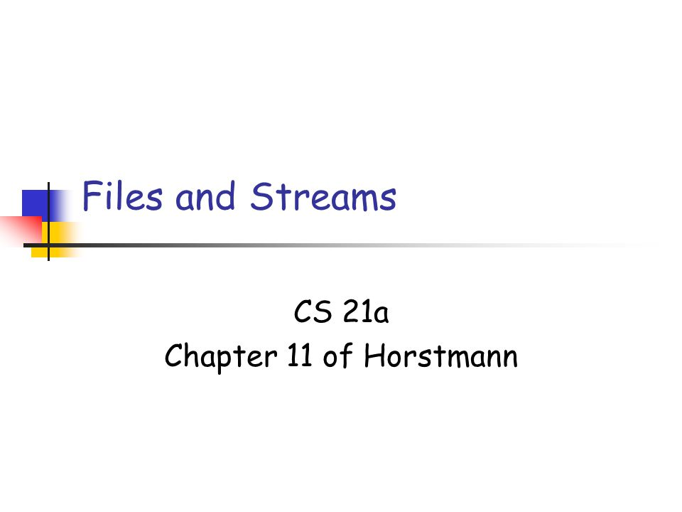 Files and Streams CS 21a Chapter 11 of Horstmann