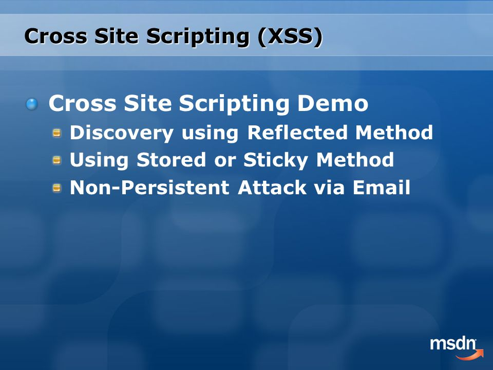 Cross Site Scripting (XSS) Cross Site Scripting Demo Discovery using Reflected Method Using Stored or Sticky Method Non-Persistent Attack via