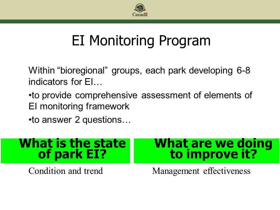 EI Monitoring Program Within bioregional groups, each park developing 6-8 indicators for EI… to provide comprehensive assessment of elements of EI monitoring framework to answer 2 questions… What is the state of park EI.