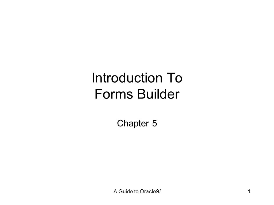 A Guide to Oracle9i1 Introduction To Forms Builder Chapter 5