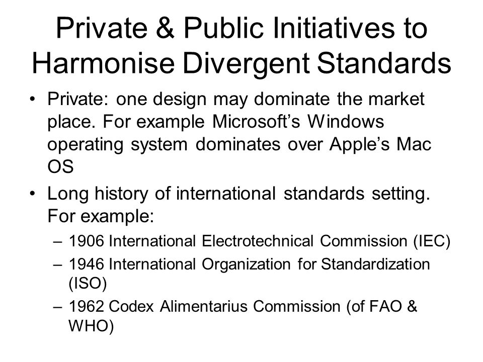 Private & Public Initiatives to Harmonise Divergent Standards Private: one design may dominate the market place.