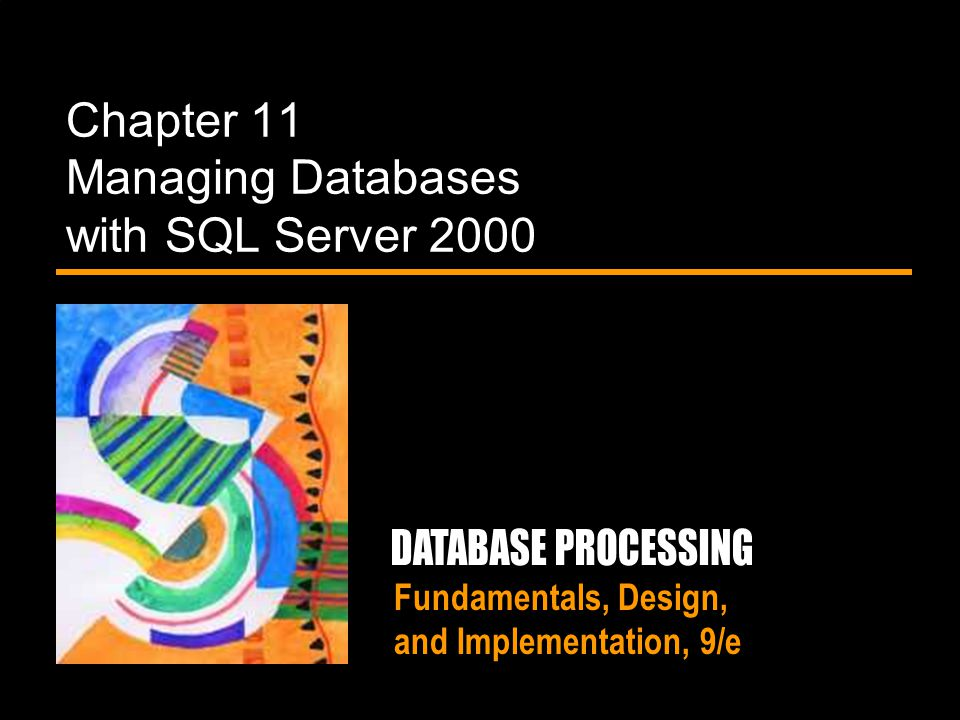 Fundamentals, Design, and Implementation, 9/e Chapter 11 Managing Databases with SQL Server 2000