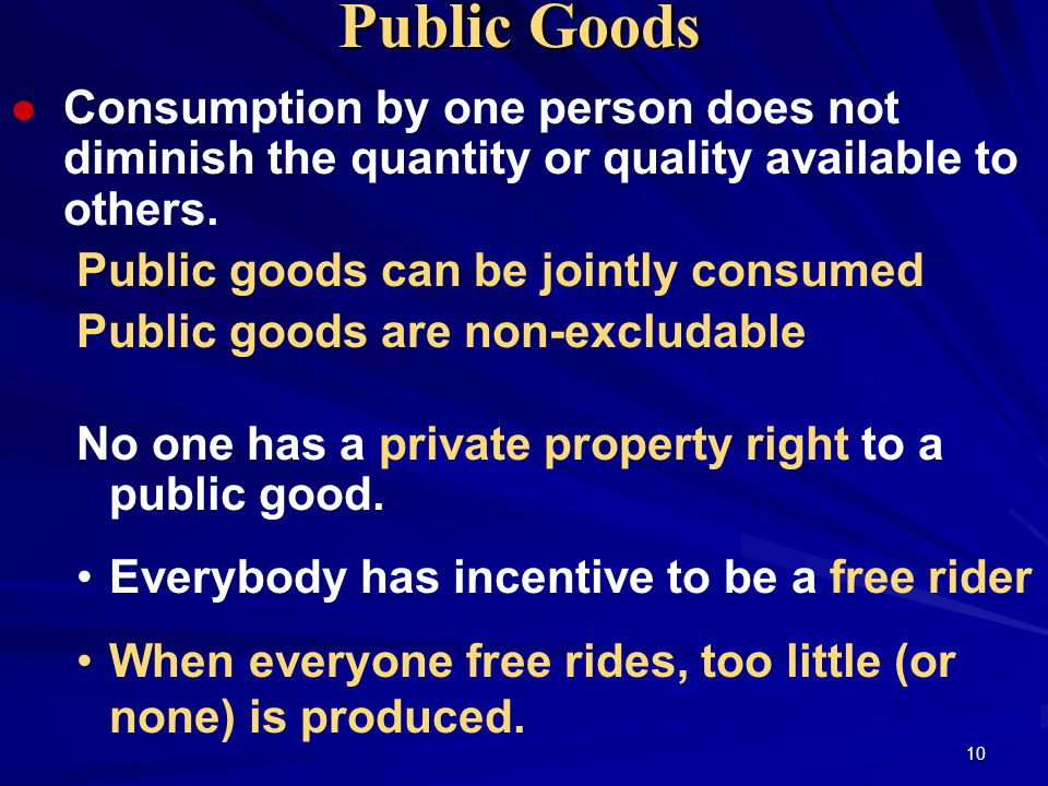 10 Consumption by one person does not diminish the quantity or quality available to others.
