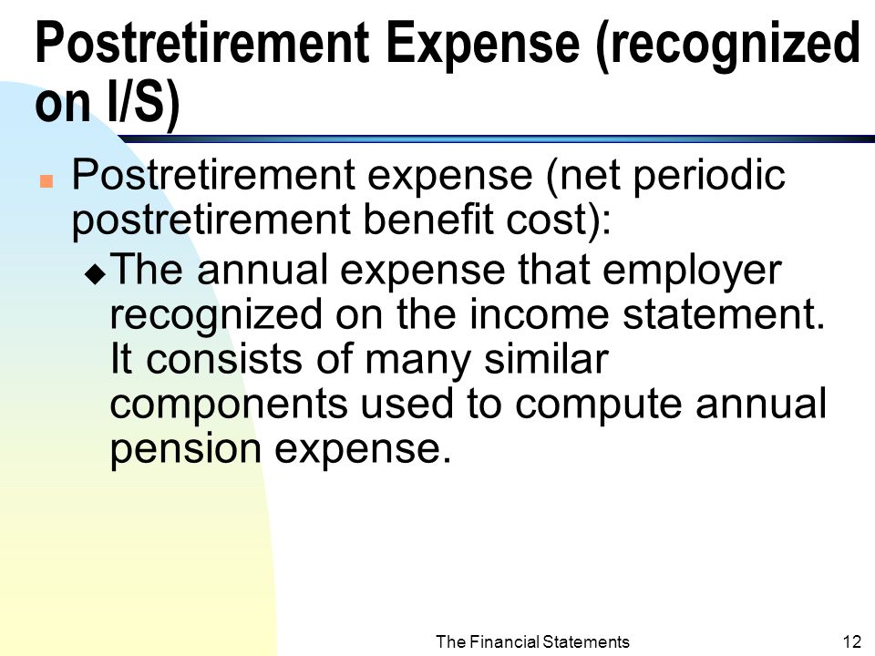The Financial Statements11 Obligations under Postretirement Benefits (contd.) n APBO = EPBO for retirees.