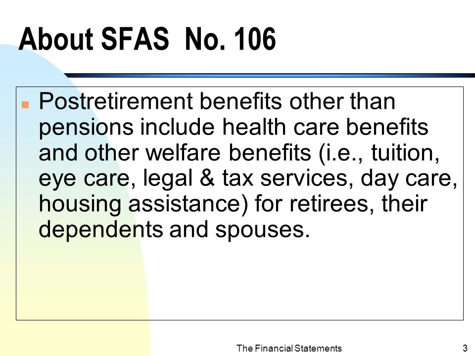 The Financial Statements2 Accounting for Postretirement Benefits n Identify the differences between pensions and postretirement benefits other than pensions (i.e., health-care benefits).