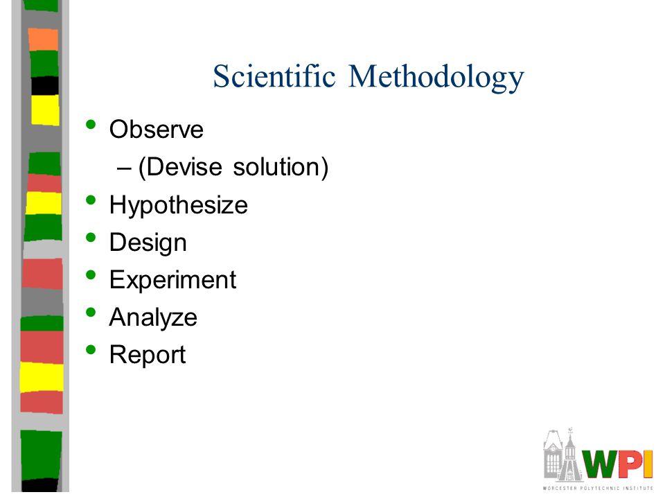 3 Scientific Methodology Observe U2013(Devise Solution) Hypothesize Design  Experiment Analyze Report