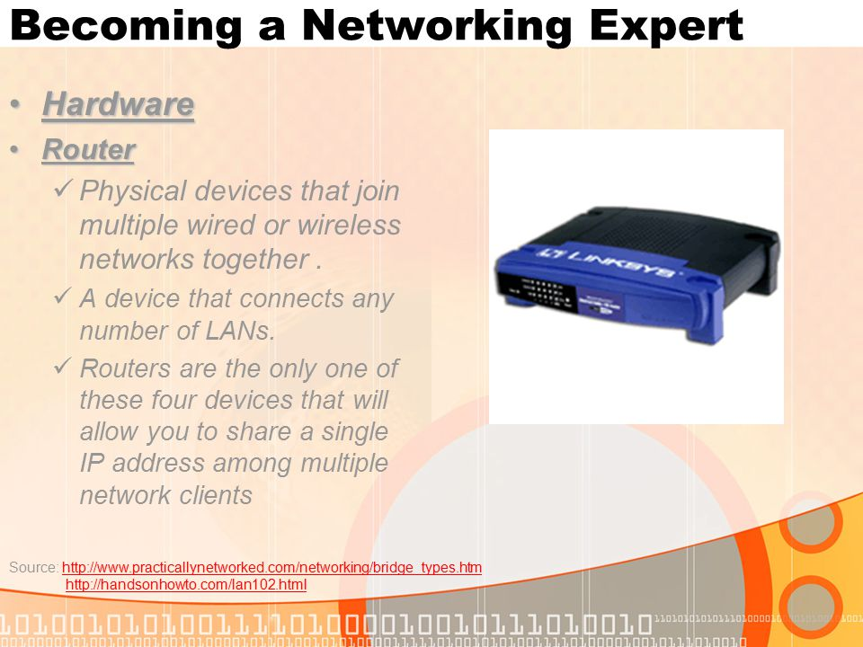 HardwareHardware RouterRouter Physical devices that join multiple wired or wireless networks together.