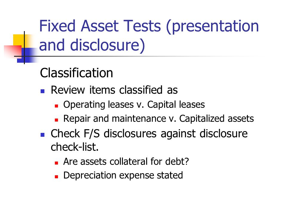 Fixed Asset Tests (presentation and disclosure) Classification Review items classified as Operating leases v.