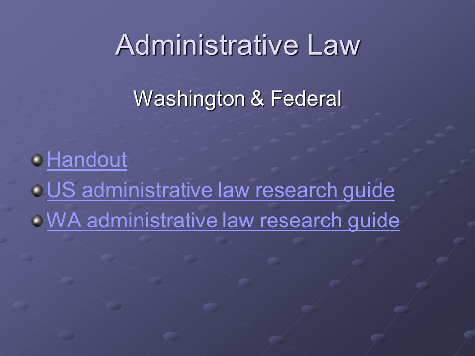 Administrative Law Washington & Federal Handout US administrative law research guide WA administrative law research guide