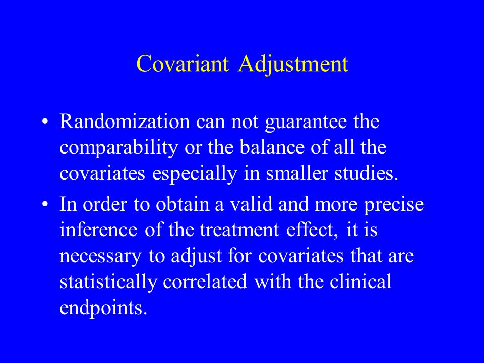 Covariant Adjustment Randomization can not guarantee the comparability or the balance of all the covariates especially in smaller studies.