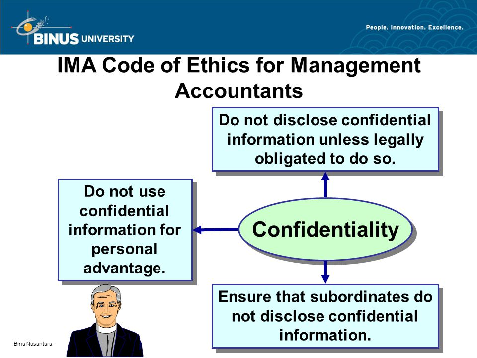 Bina Nusantara Confidentiality IMA Code of Ethics for Management Accountants Do not disclose confidential information unless legally obligated to do so.