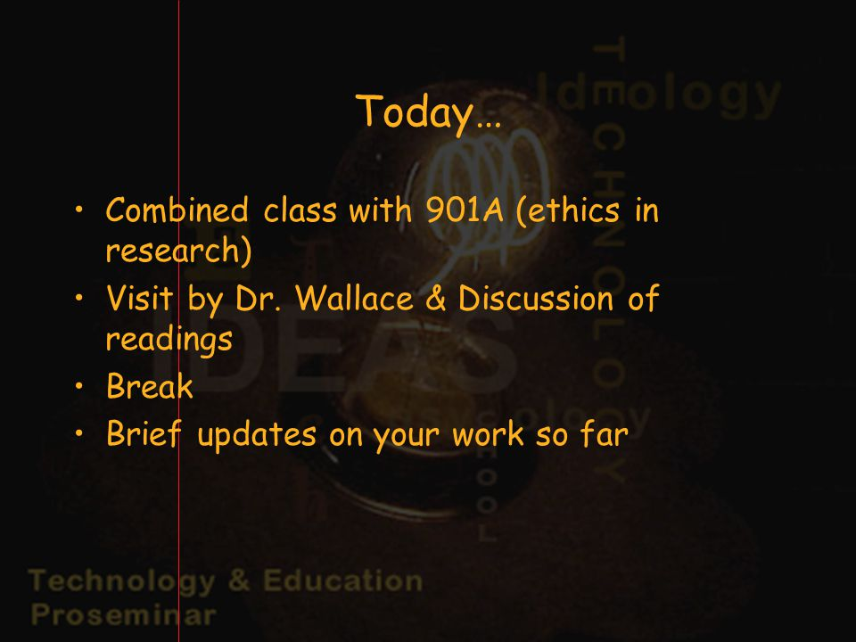 Today… Combined class with 901A (ethics in research) Visit by Dr.