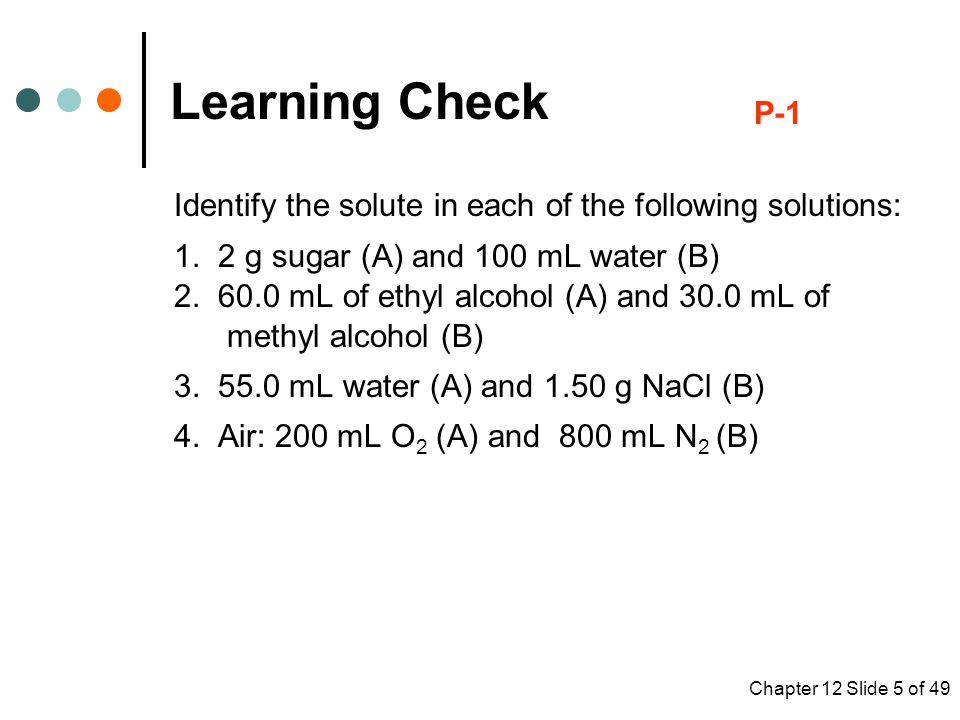 Chapter 12 Slide 5 of 49 Identify the solute in each of the following solutions: 1.