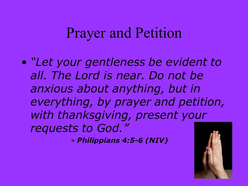 Prayer and Petition Let your gentleness be evident to all.