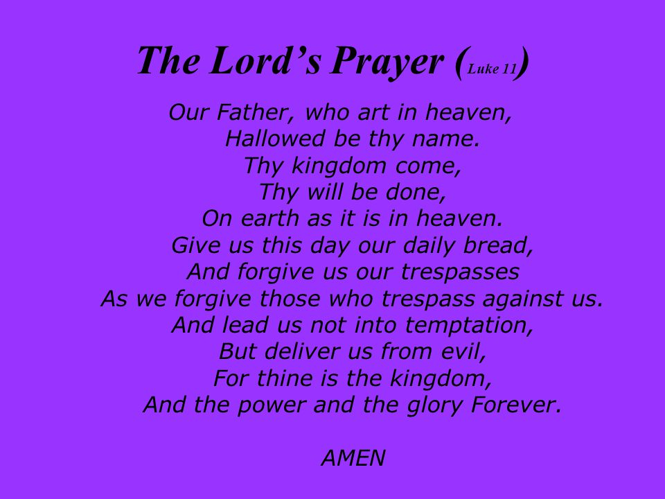 The Lord's Prayer ( Luke 11 ) Our Father, who art in heaven, Hallowed be thy name.