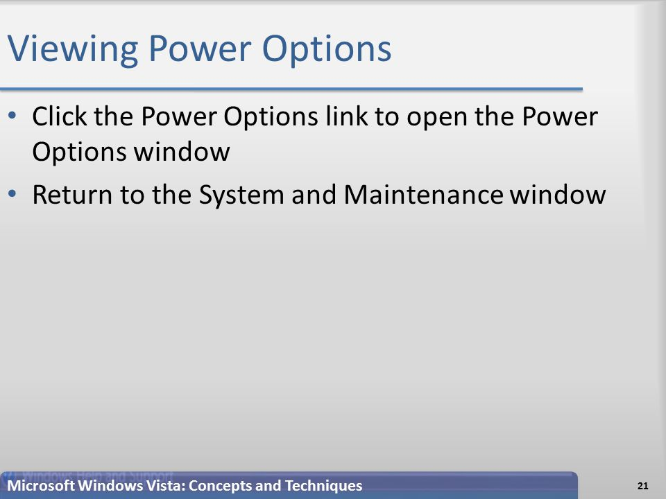 Viewing Power Options Click the Power Options link to open the Power Options window Return to the System and Maintenance window 21 Microsoft Windows Vista: Concepts and Techniques
