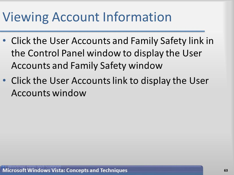 Viewing Account Information Click the User Accounts and Family Safety link in the Control Panel window to display the User Accounts and Family Safety window Click the User Accounts link to display the User Accounts window 63 Microsoft Windows Vista: Concepts and Techniques