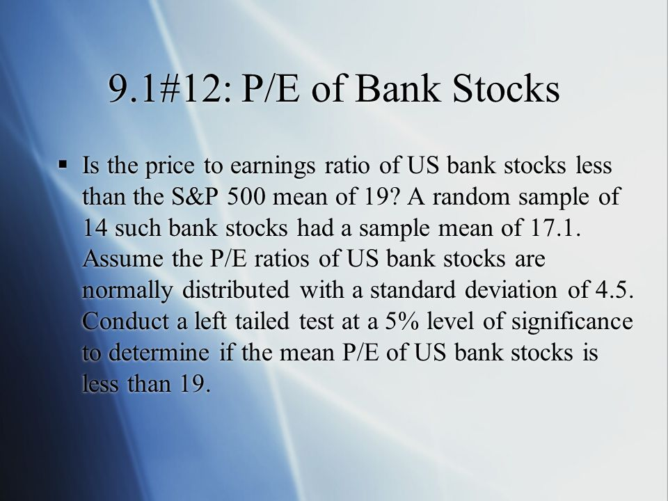9.1#12: P/E of Bank Stocks  Is the price to earnings ratio of US bank stocks less than the S&P 500 mean of 19.