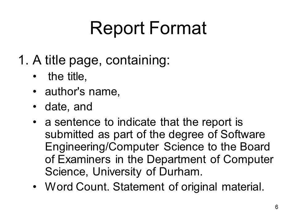 6 Report Format 1.A Title Page, Containing: The Title, Author S