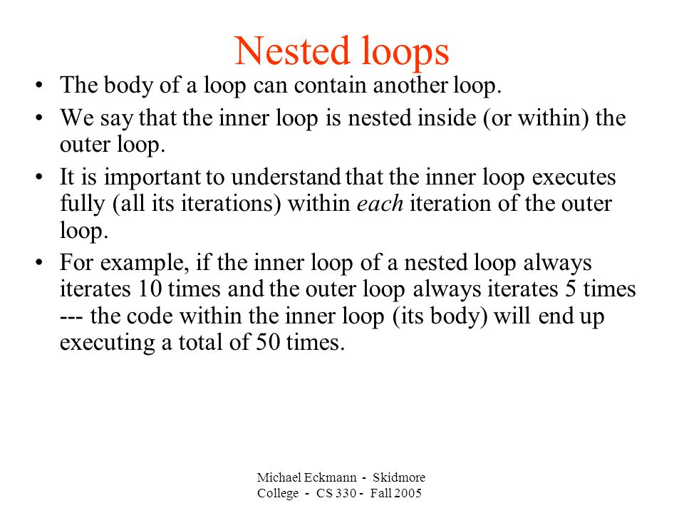 Nested loops The body of a loop can contain another loop.
