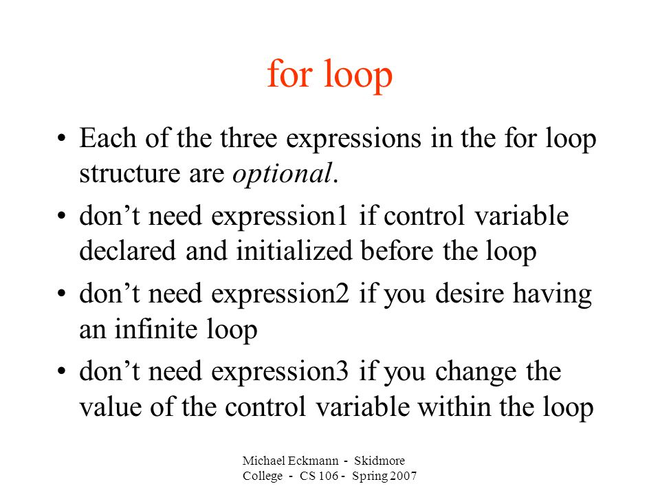 for loop Each of the three expressions in the for loop structure are optional.