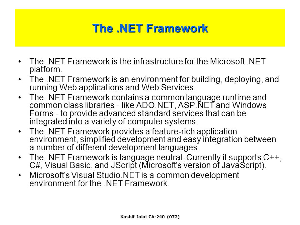 Kashif Jalal CA-240 (072) The.NET Framework is the infrastructure for the Microsoft.NET platform.