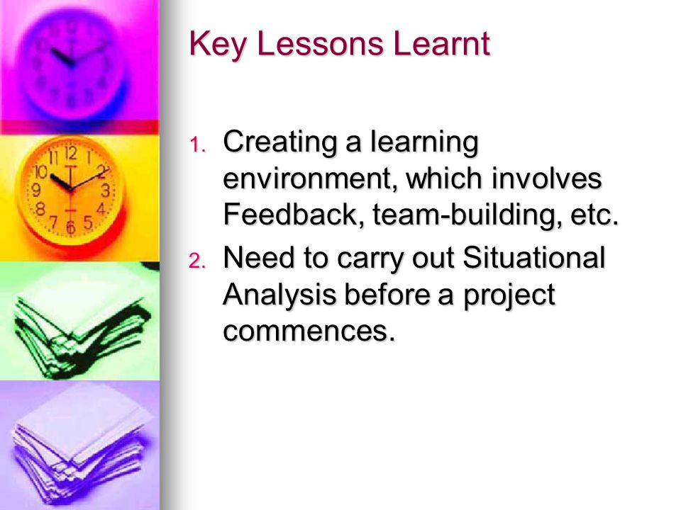 Key Lessons Learnt 1. Creating a learning environment, which involves Feedback, team-building, etc.