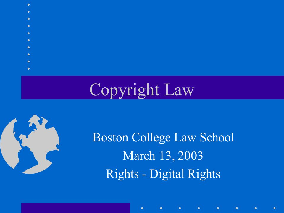 Copyright Law Boston College Law School March 13, 2003 Rights - Digital Rights