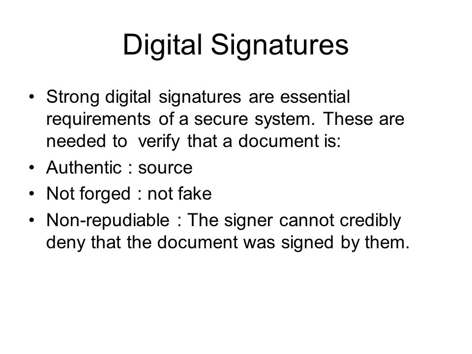 Digital Signatures Strong digital signatures are essential requirements of a secure system.