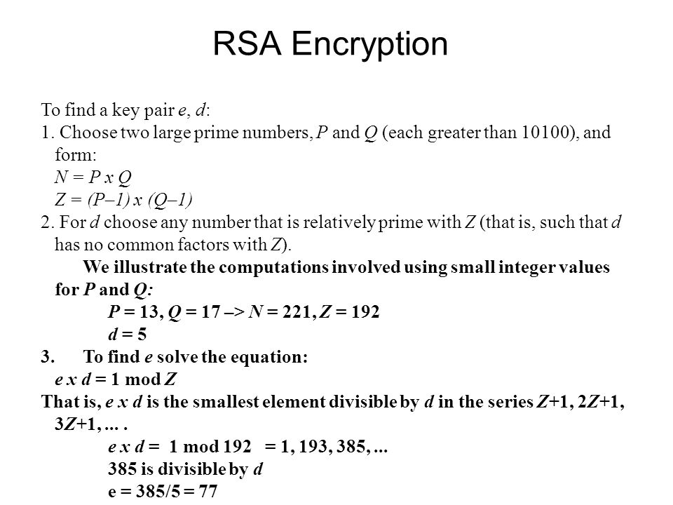 RSA Encryption To find a key pair e, d: 1.