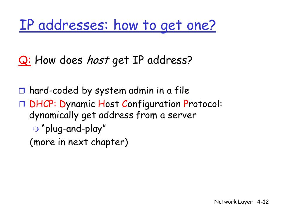 Network Layer4-12 IP addresses: how to get one. Q: How does host get IP address.