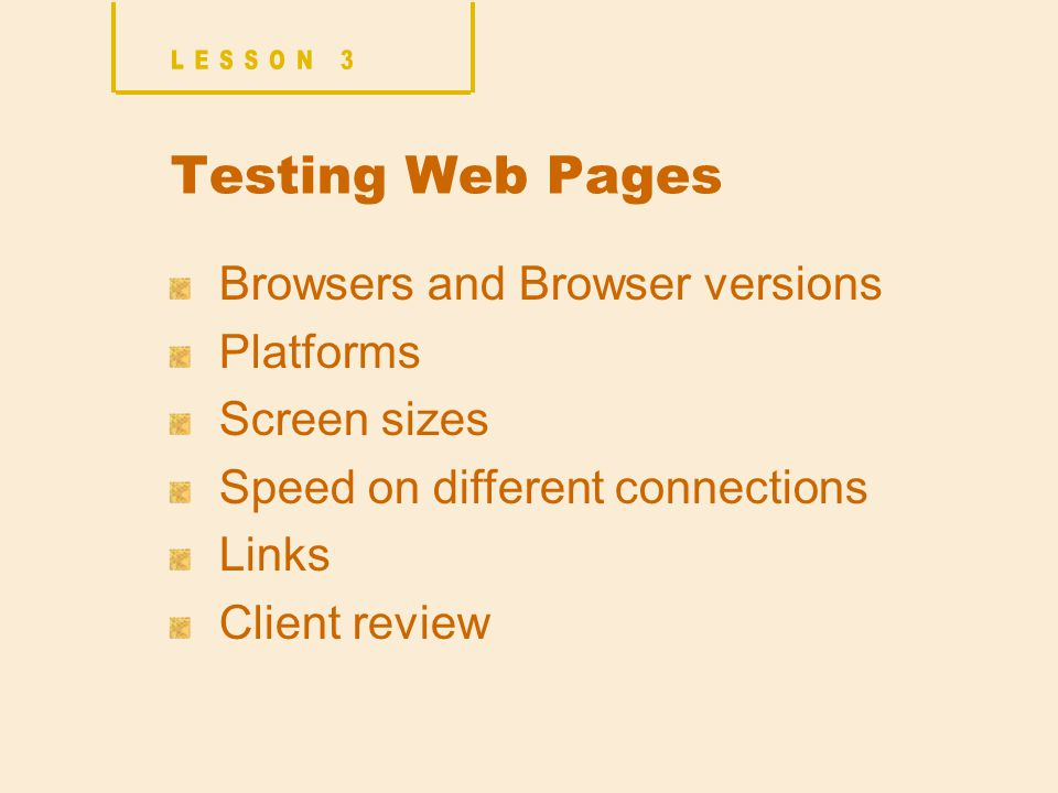Testing Web Pages Browsers and Browser versions Platforms Screen sizes Speed on different connections Links Client review