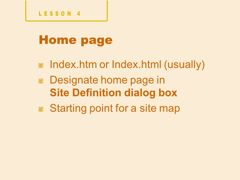 Home page Index.htm or Index.html (usually) Designate home page in Site Definition dialog box Starting point for a site map