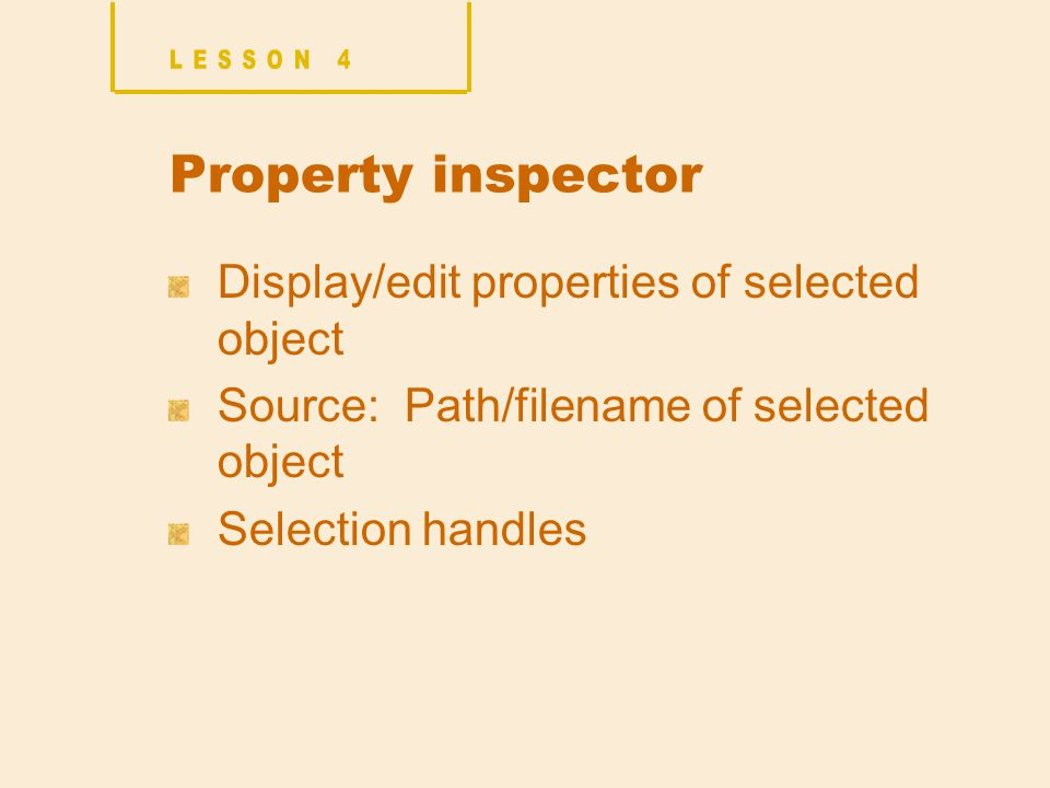 Property inspector Display/edit properties of selected object Source: Path/filename of selected object Selection handles