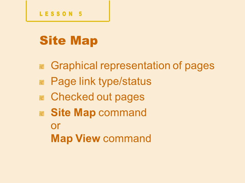 Site Map Graphical representation of pages Page link type/status Checked out pages Site Map command or Map View command