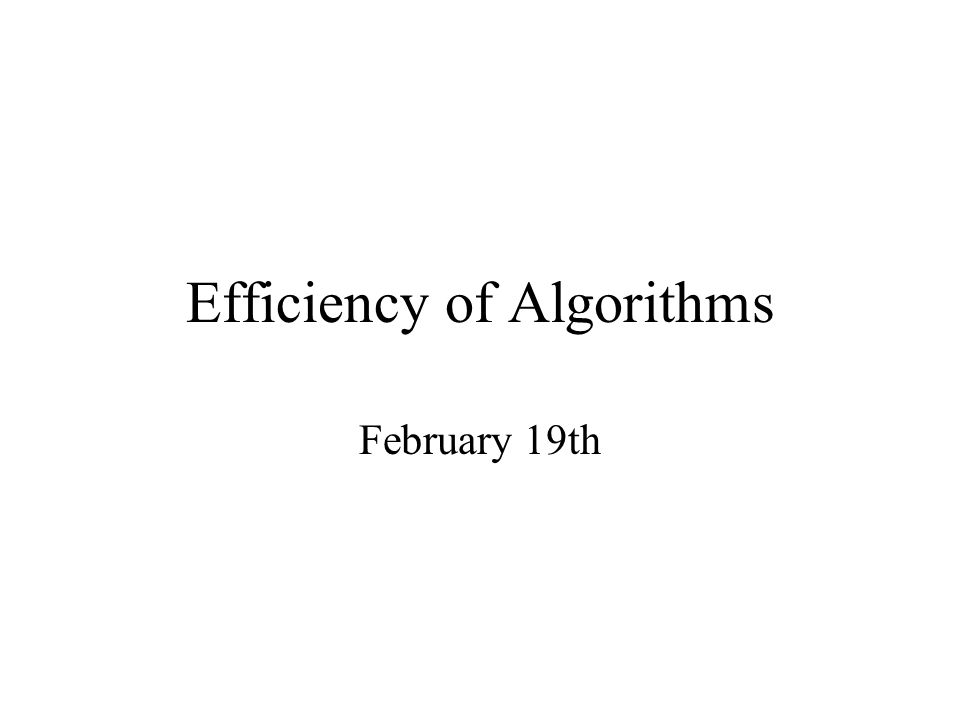 Efficiency of Algorithms February 19th