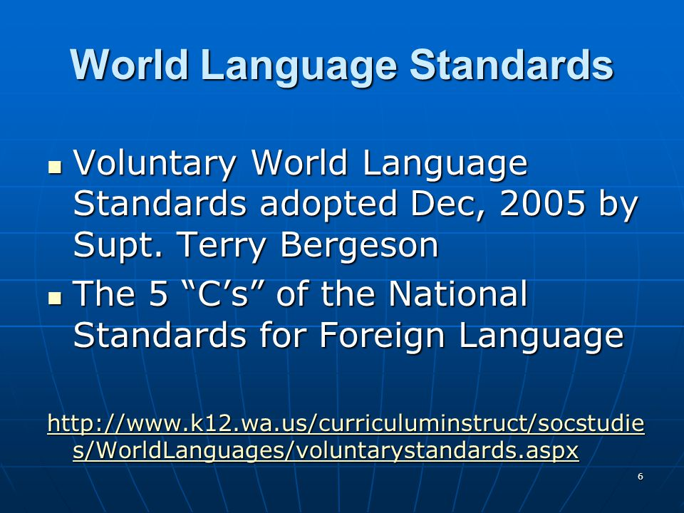 6 World Language Standards Voluntary World Language Standards adopted Dec, 2005 by Supt.