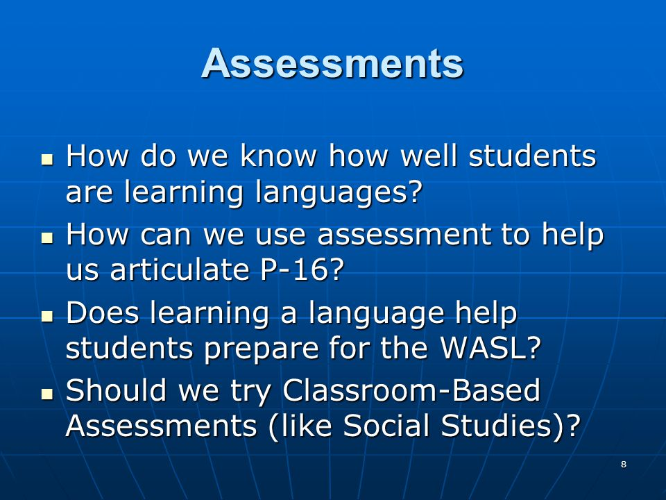 8 Assessments How do we know how well students are learning languages.