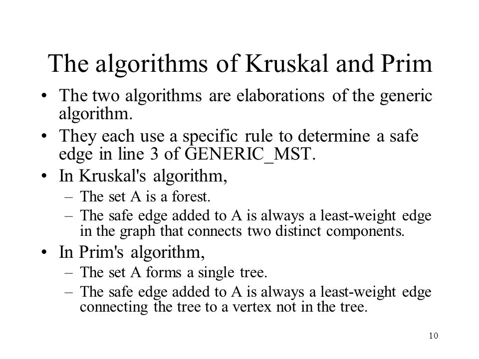 10 The algorithms of Kruskal and Prim The two algorithms are elaborations of the generic algorithm.