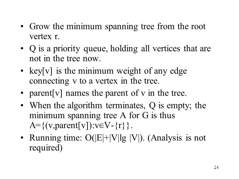 24 Grow the minimum spanning tree from the root vertex r.