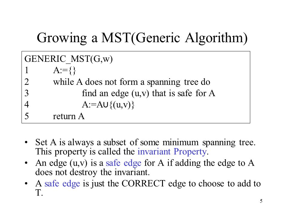 5 Growing a MST(Generic Algorithm) Set A is always a subset of some minimum spanning tree.