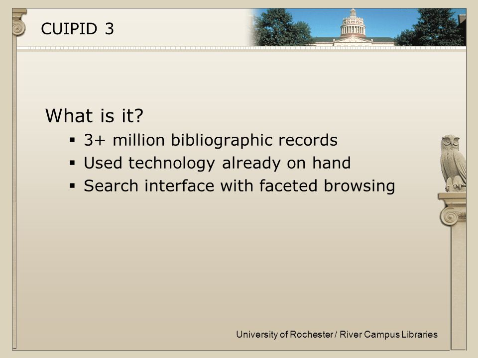 University of Rochester / River Campus Libraries CUIPID 3 What is it.
